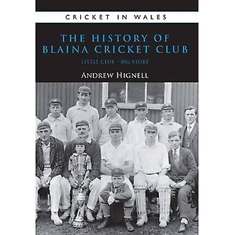 The History of Blaina Cricket Club: Little Club - Big Story (Cricket in Wales)