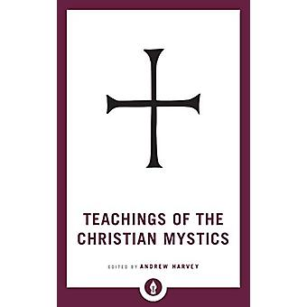 Teachings of the Christian Mystics by Andrew Harvey - 9781611806908 B
