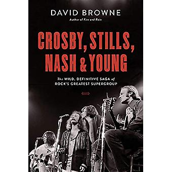 Crosby - Stills - Nash and Young - The Wild - Rock&aposin lopullinen tarina;