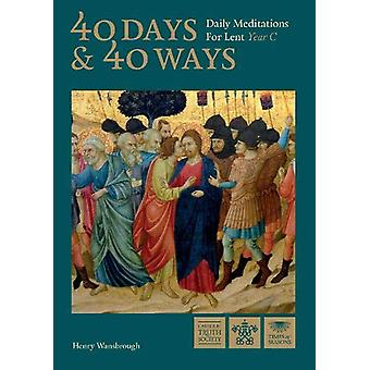 40 Days and 40 Ways - Daily Meditations for Lent - Year C by Dom Henry