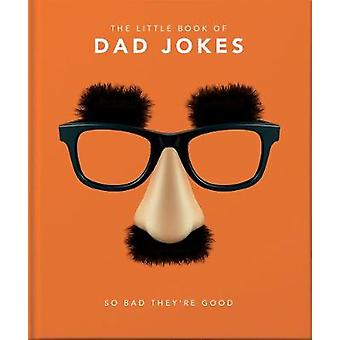 The Little Book of Dad Jokes - So bad they're good by Orange Hippo! -