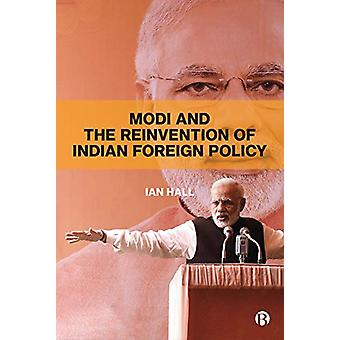 Modi and the Reinvention of Indian Foreign Policy by Ian Hall - 97815