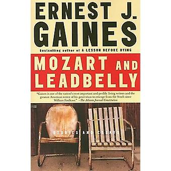 Mozart and Leadbelly - Stories and Essays by Ernest J Gaines - 9781400
