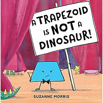 A Trapezoid Is Not a Dinosaur! by Suzanne Morris - 9781580898836 Book