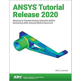 ANSYS Tutorial Release 2020 by Lawrence & Kent
