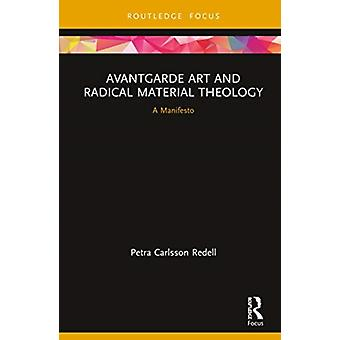 Avantgarde Art and Radical Material Theology by Redell & Petra Carlsson Stockholm School of Theology & Sweden