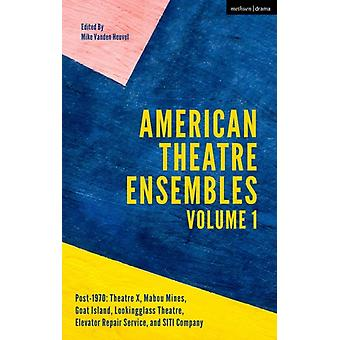 American Theatre Ensembles Volume 1 by Edited by Mike Vanden Heuvel
