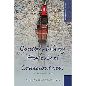 Contemplating Historical Consciousness by Edited by Anna Clark & Edited by Carla L Peck