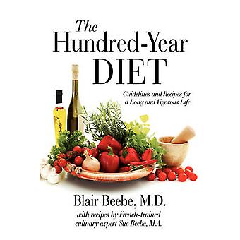 The Hundred-Year Diet - Guidelines and Recipes for a Long and Vigorous