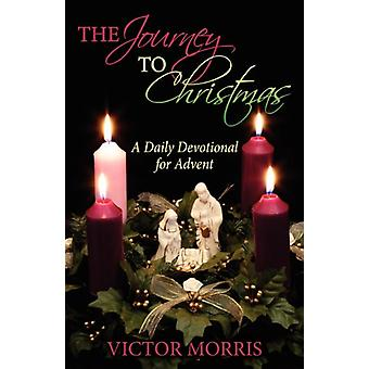 The Journey to Christmas - A Daily Devotional for Advent by Victor Mor