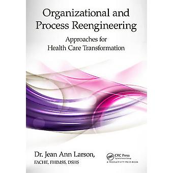 Organizational and Process Reengineering - Approaches for Health Care