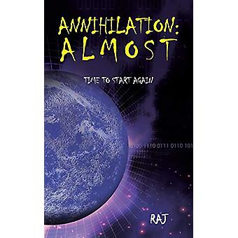 Annihilation - Almost - Time to start again by Raj - 9781482814835 Book