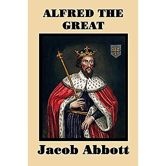 Alfred the Great by Jacob Abbott - 9781515401209 Book