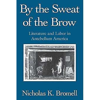 By the Sweat of the Brow by Nicholas K. Bromell