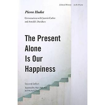 The Present Alone is Our Happiness Second Edition