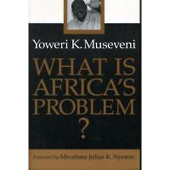 What Is Africas Problem by Yoweri K. Museveni