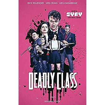 Deadly Class Volume 1: Reagan Youth Media Tie-In by Rick Remender (Paperback, 2018)