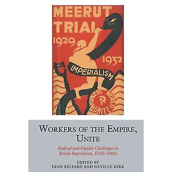 Workers of the Empire Unite by Edited by Yann Beliard & Edited by Professor Neville Kirk