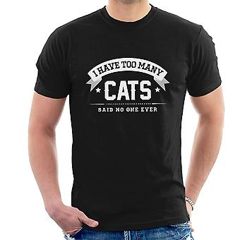 I Have Too Many Cats Said No One Ever Men's T-Shirt