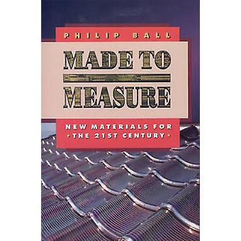 Made to Measure - New Materials for the 21st Century by Philip Ball -