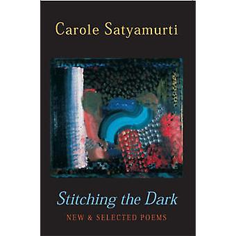 Stitching the Dark - New and Selected Poems by Carole Satyamurti - 978