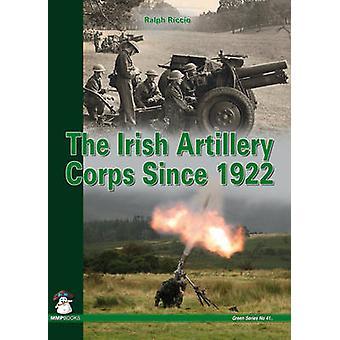 The Irish Artillery Corps - Since 1922 by Ralph A. Riccio - 9788361421
