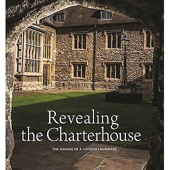Revealing the Charterhouse - The Making of a London Landmark by Cathy