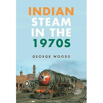 Indian Steam in the 1970s by George Woods - 9781445666785 Book