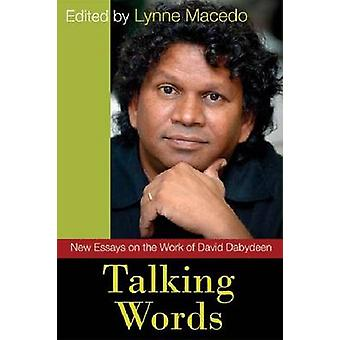 Talking Words - New Essays on the Work of David Dabydeen by Lynne Mace