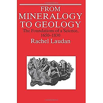 From Mineralogy to Geology: The Foundations of a Science, 1650-1830 (Science & Its Conceptual Foundations)