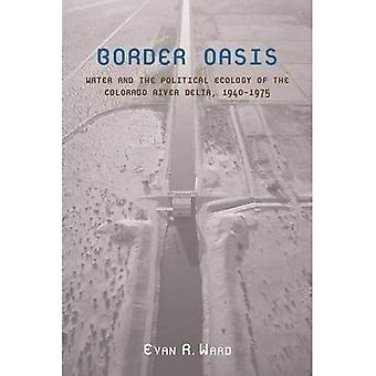 Grens oase: Water en de politieke ecologie van de Colorado River Delta, 1940-1975 (La Frontera: mensen en...