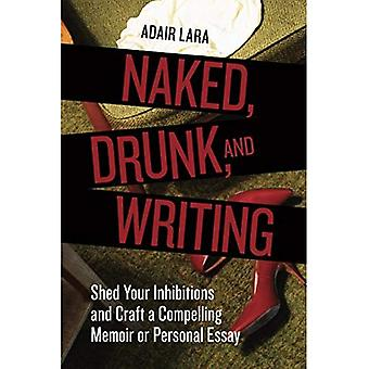 Naakte, dronken en schrijven: uw remmingen schuur en ambachtelijke een dwingende Memoir of persoonlijke Essay