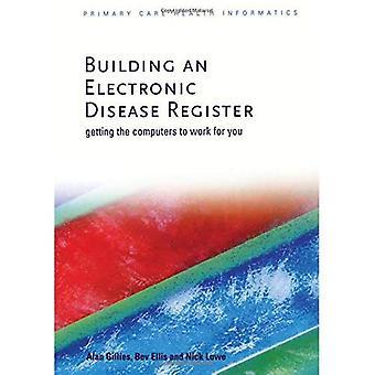 Bygge en elektronisk sykdom Register: får datamaskinen å jobbe for deg (primærhelsetjenesten helse informatikk)
