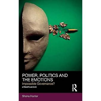 Power Politics and the Emotions  Impossible Governance by Hunter & Shona