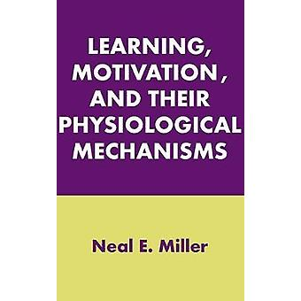 Learning Motivation and Their Physiological Mechanisms by Miller & Neal E.