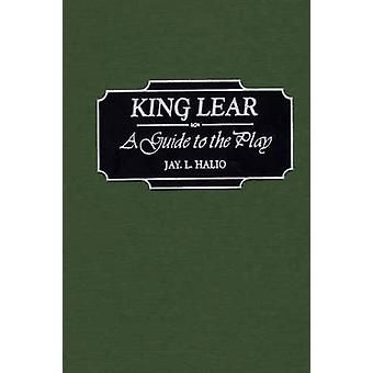 King Lear A Guide to the Play by Halio & Jay L.
