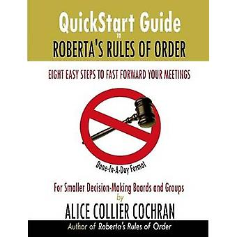 QuickStart Guide to Robertas Rules of Order by Cochran & Alice Collier