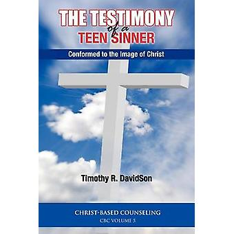The Testimony of a Teen Sinner  Conformed to the Image of Christ by DavidSon & Timothy R