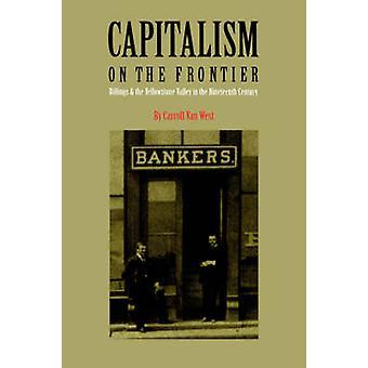 Kapitalismen på den Frontier Billings och Yellowstone dalen i det nittonde århundradet av West & Carroll Van