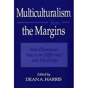 Multiculturalism from the Margins NonDominant Voices on Difference and Diversity by Harris & Dean A.