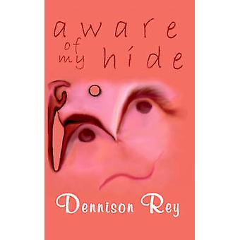 Aware of My Hide by Rey & Dennison