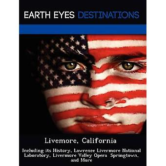 Livemore California Including its History Lawrence Livermore National Laboratory Livermore Valley Opera  Springtown and More by Black & Johnathan