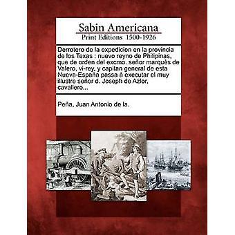 Derrotero de la expedicion en la provincia de los Texas  nuevo reyno de Philipinas que de orden del excmo. seor marqus de Valero virey y capitan general de esta NuevaEspaa passa  executa by Pea & Juan Antonio de la.