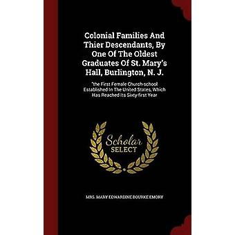 Colonial Families And Thier Descendants By One Of The Oldest Graduates Of St. Marys Hall Burlington N. J. the First Female Churchschool Established In The United States Which Has Reached Its S by Mrs. Mary Edwardine Bourke Emory