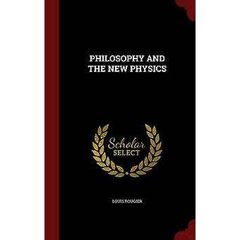 PHILOSOPHY AND THE NEW PHYSICS by ROUGIER & LOUIS