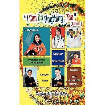 I Can Do Anything Too A Latino Students Guide to Choosing a Career by Mattocks & Carolyn