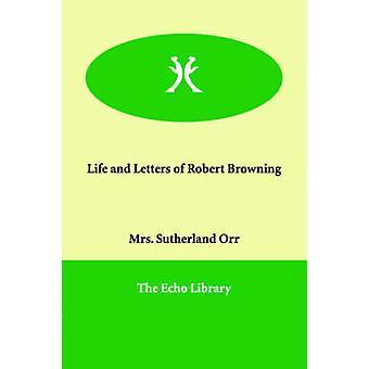 Liv og brev med Robert Browning av Orr & fru Sutherland