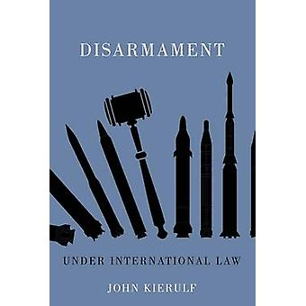 Disarmament - Under International Law by John Kierulf - 9788757436228
