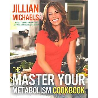 The Master Your Metabolism Cookbook by Jillian Michaels - 97803077182