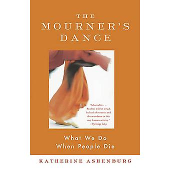 The Mourner's Dance - What We Do When People Die by Katherine Ashenbur